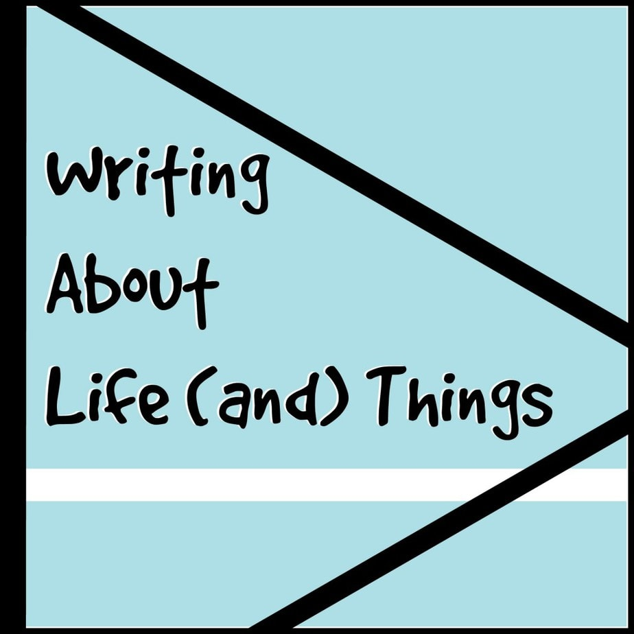 Writing About Life (and) Things