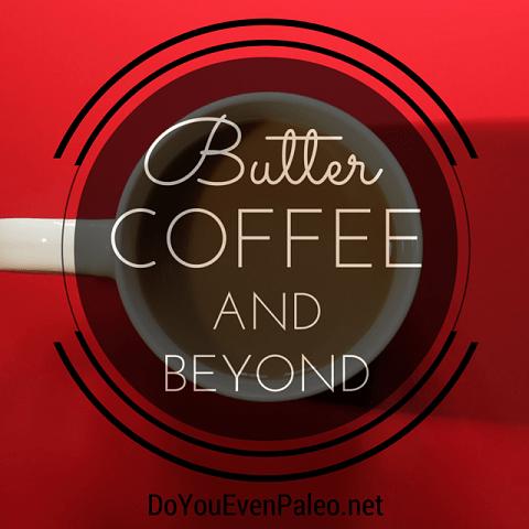 Butter Coffee and Beyond | DoYouEvenPaleo.net