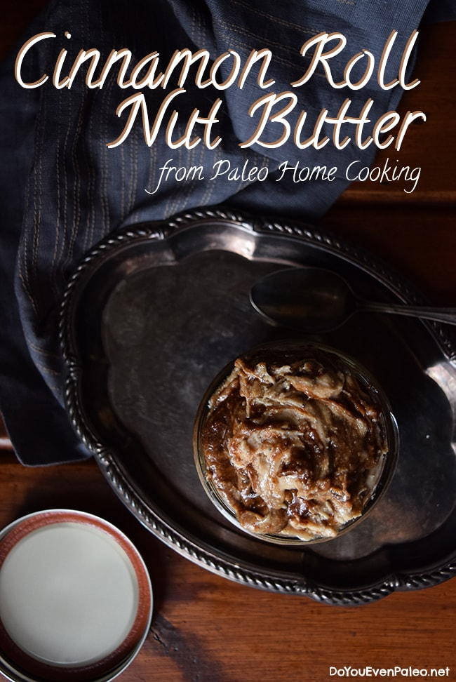 Cinnamon Roll Nut Butter from Paleo Home Cooking | DoYouEvenPaleo.net