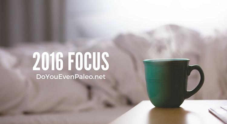2016 Focus | DoYouEvenPaleo.net