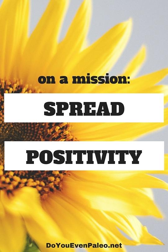I'm on a mission to spread positivity. Join me? | DoYouEvenPaleo.net