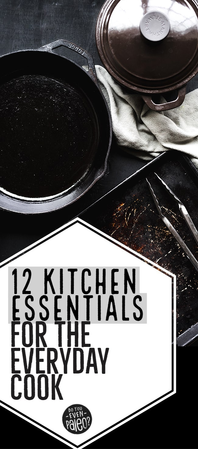 12 Kitchen Must Haves for the Everyday Cook | DoYouEvenPaleo.net