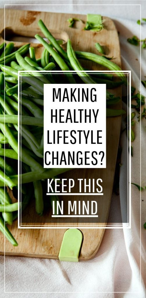 Making healthy lifestyle changes? Keep this in mind!