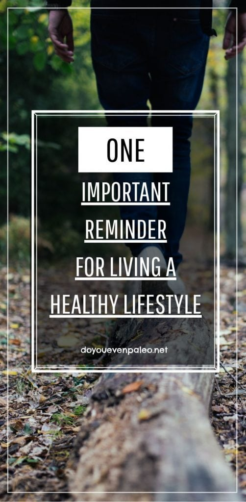 One important reminder for living a healthy lifestyle
