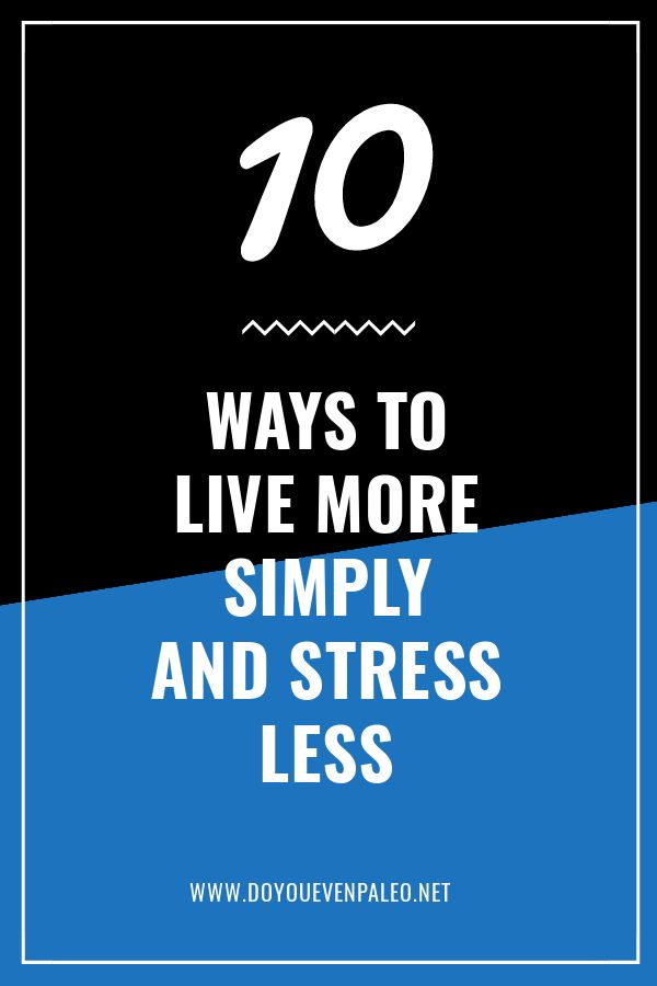 10 ways to live more simply and stress less