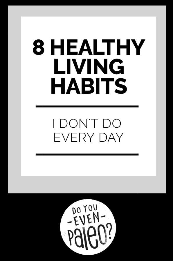 8 Healthy Living Habits I Don't Do Every Day