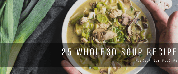 Bowl of leek and chicken soup with text overlay '25 whole30 soup recipes'