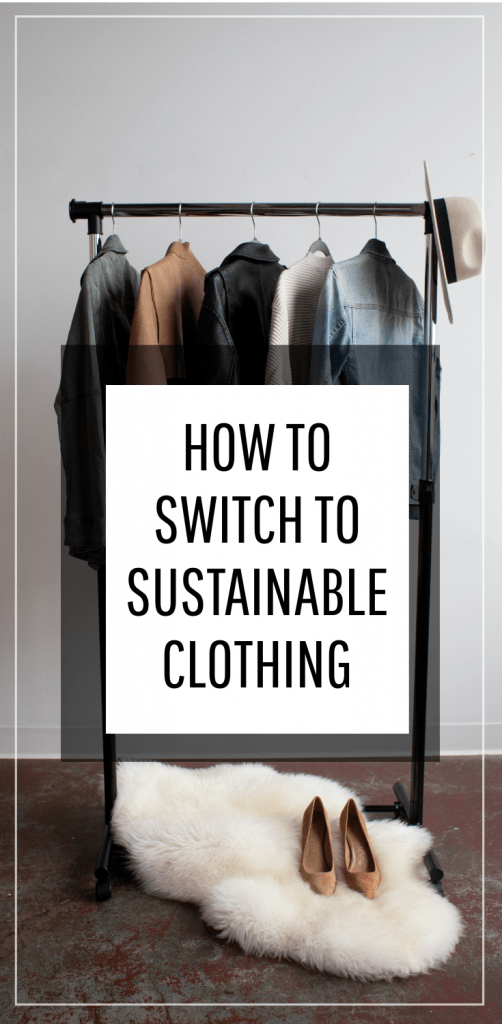 clothes hanging on a rack with text overlay 'how to switch to sustainable clothing'
