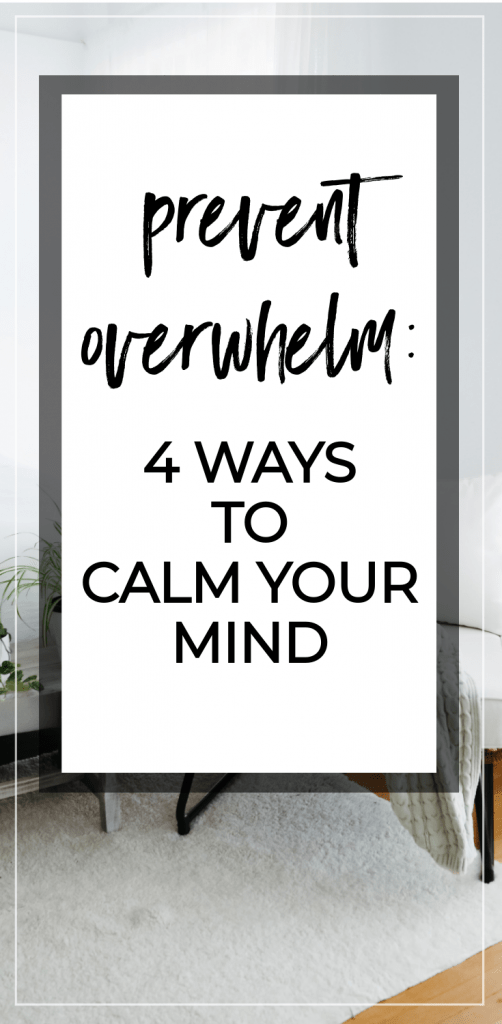 Prevent overwhelm: 4 ways to calm your mind