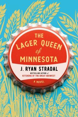 The Lager Queen of Minnesota by Ryan J. Stradal